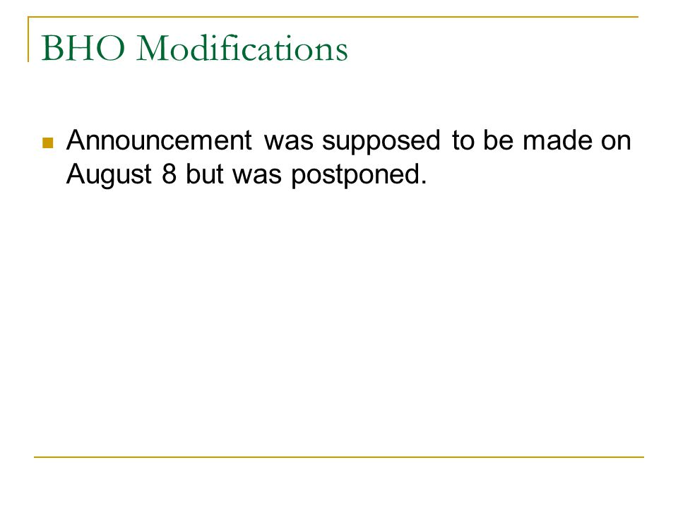 BHO Modifications Announcement was supposed to be made on August 8 but was postponed.