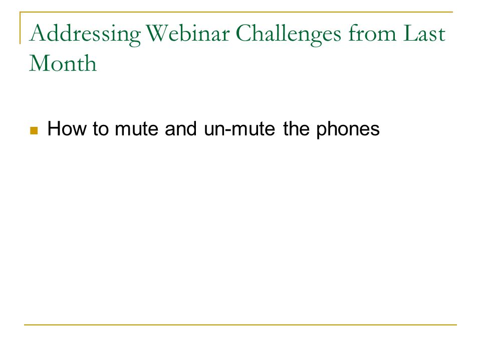 Addressing Webinar Challenges from Last Month How to mute and un-mute the phones
