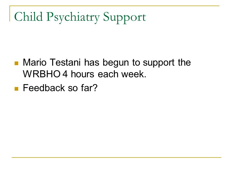 Child Psychiatry Support Mario Testani has begun to support the WRBHO 4 hours each week. Feedback so far?