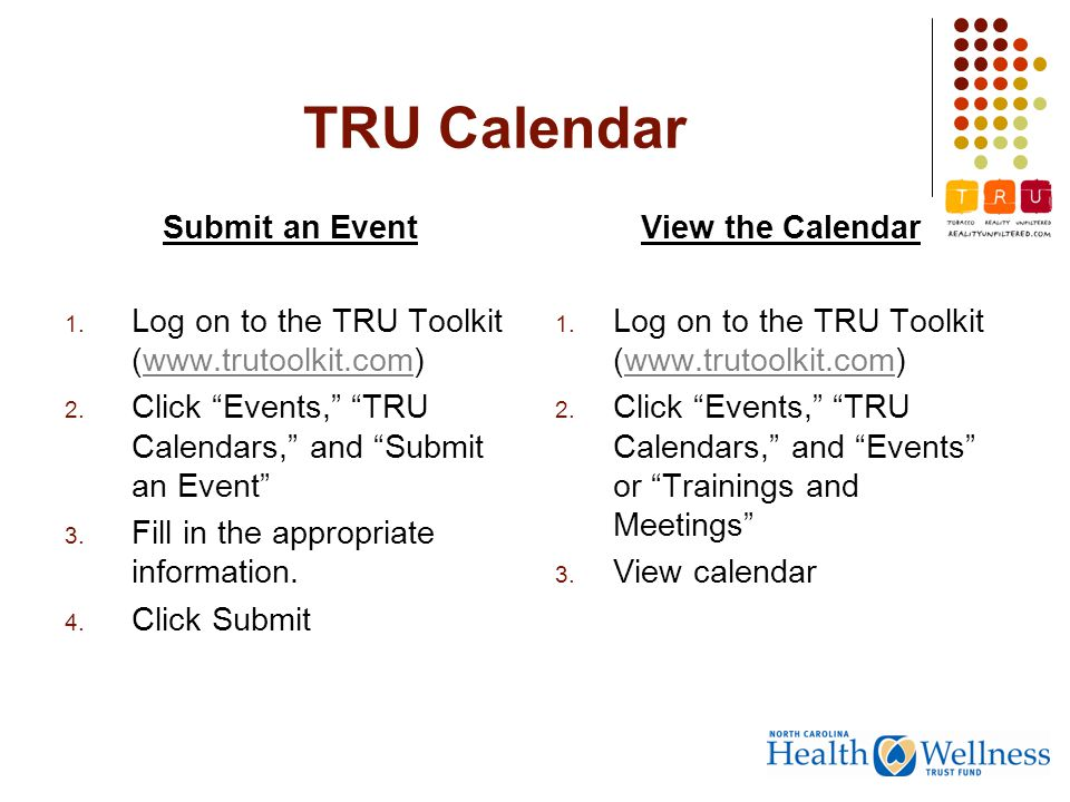 TRU Calendar Submit an Event 1. Log on to the TRU Toolkit (www.trutoolkit.com)www.trutoolkit.com 2.