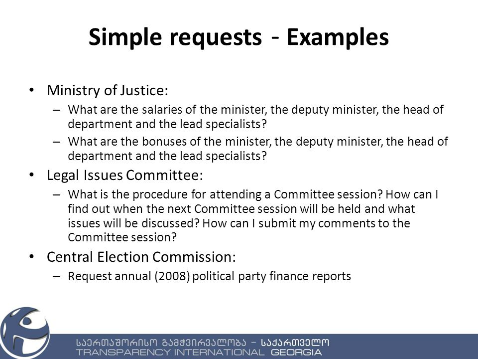 Simple requests - Examples Ministry of Justice: – What are the salaries of the minister, the deputy minister, the head of department and the lead specialists.