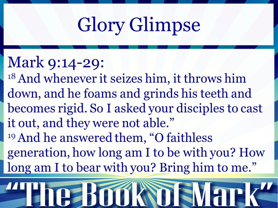 Mark 9:14-29: 18 And whenever it seizes him, it throws him down, and he foams and grinds his teeth and becomes rigid. So I asked your disciples to cas