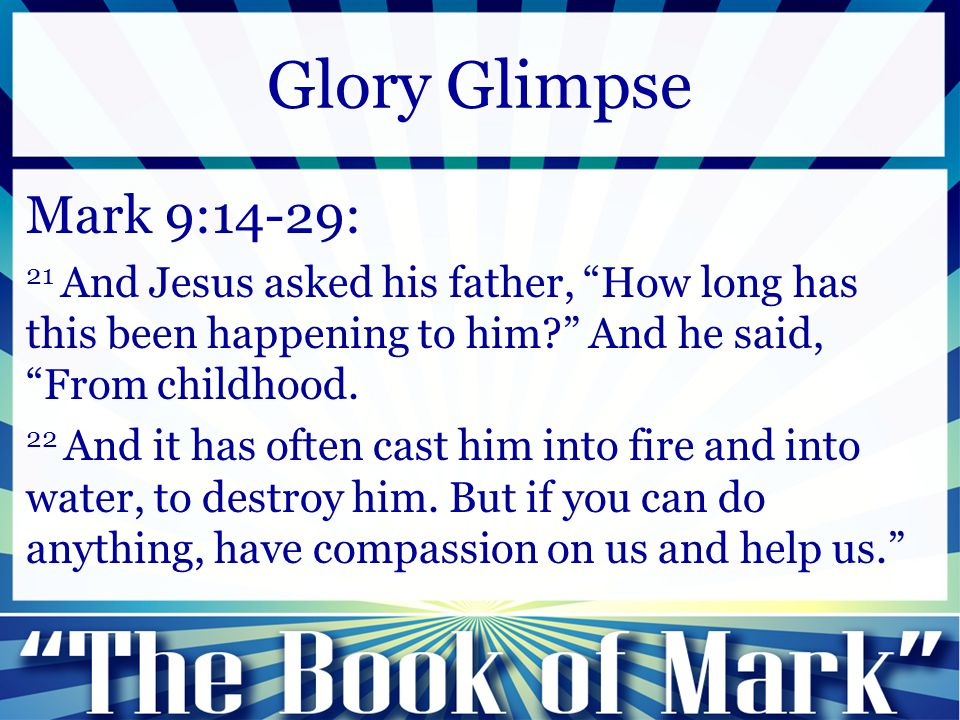 "Mark 9:14-29: 21 And Jesus asked his father, ""How long has this been happening to him?"" And he said, ""From childhood. 22 And it has often cast him int"