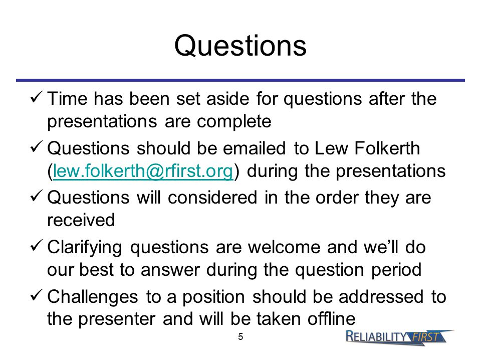 Questions Time has been set aside for questions after the presentations are complete Questions should be emailed to Lew Folkerth (lew.folkerth@rfirst.org) during the presentationslew.folkerth@rfirst.org Questions will considered in the order they are received Clarifying questions are welcome and we'll do our best to answer during the question period Challenges to a position should be addressed to the presenter and will be taken offline 5