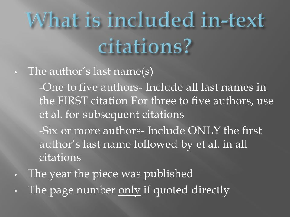 The author's last name(s) -One to five authors- Include all last names in the FIRST citation For three to five authors, use et al.