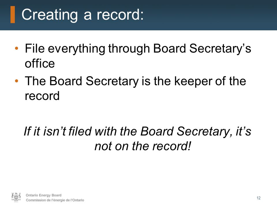 12 Creating a record: File everything through Board Secretary's office The Board Secretary is the keeper of the record If it isn't filed with the Board Secretary, it's not on the record!