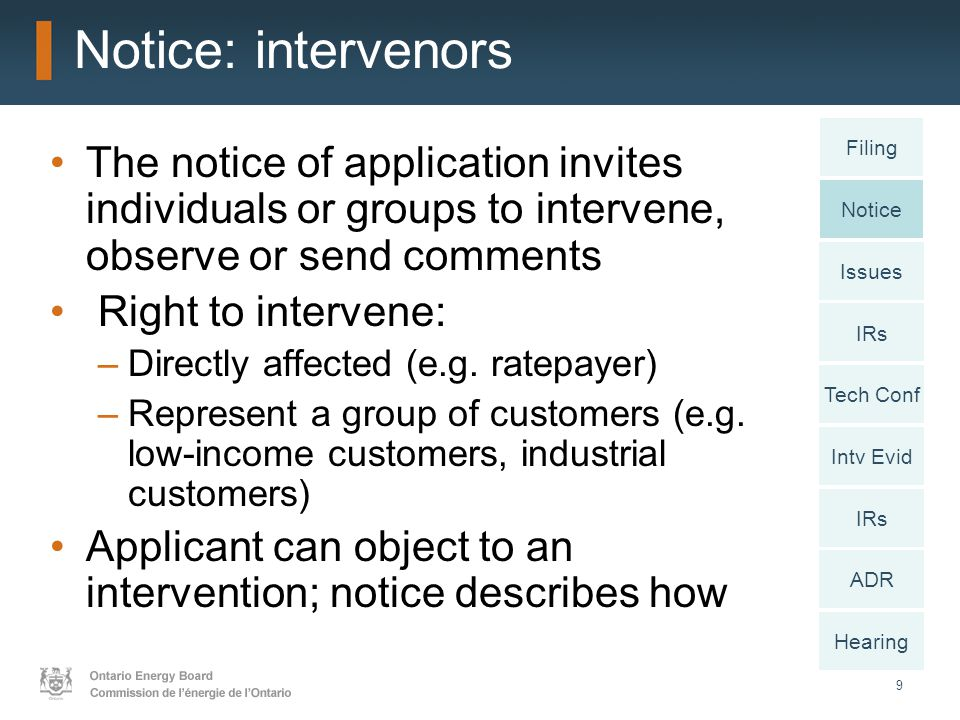 9 Notice: intervenors The notice of application invites individuals or groups to intervene, observe or send comments Right to intervene: –Directly affected (e.g.