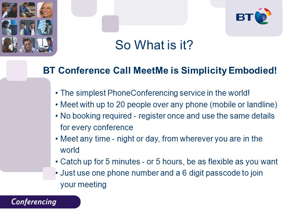 So What is it. BT Conference Call MeetMe is Simplicity Embodied.