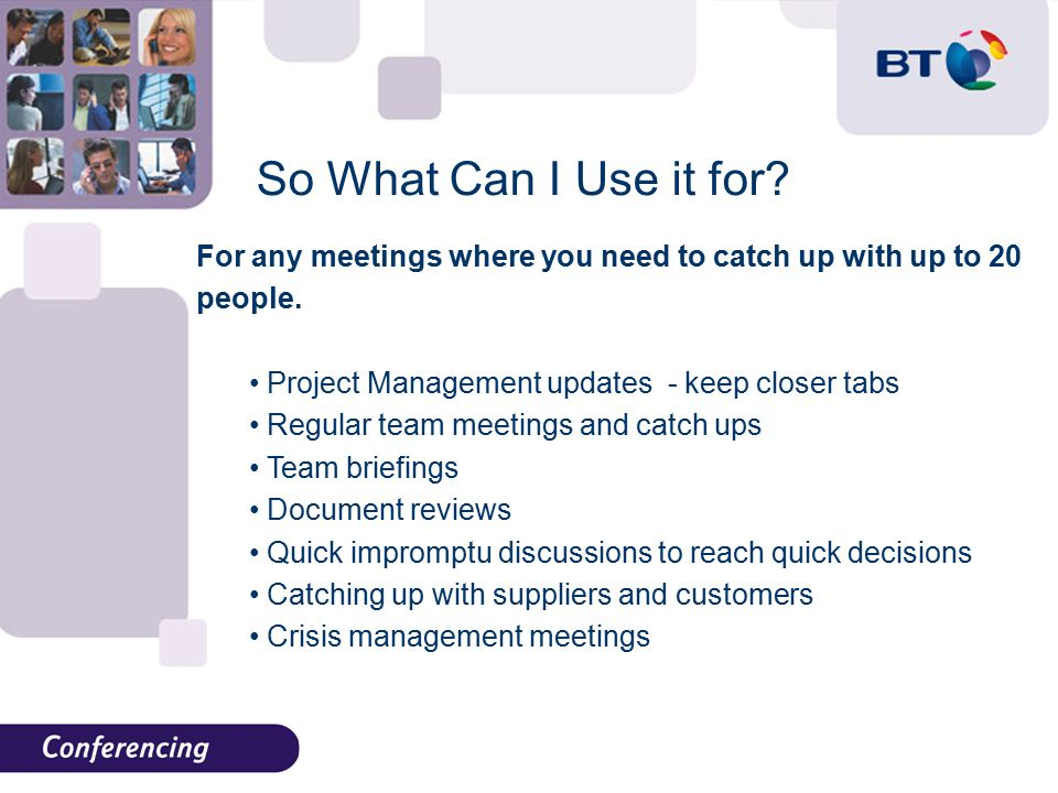 So What Can I Use it for. For any meetings where you need to catch up with up to 20 people.