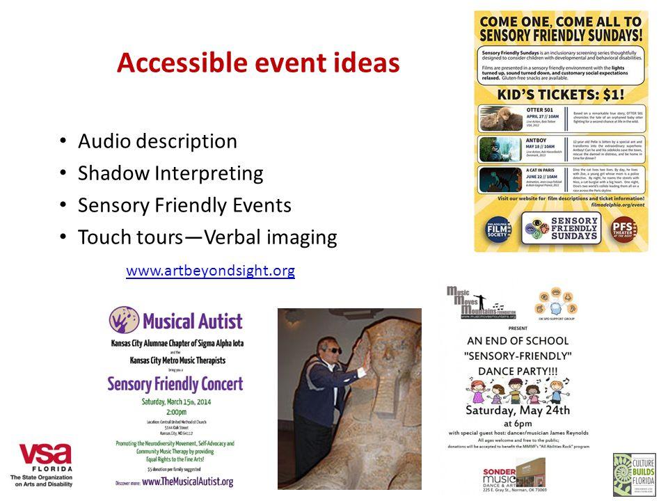 Accessible event ideas Audio description Shadow Interpreting Sensory Friendly Events Touch tours—Verbal imaging www.artbeyondsight.org