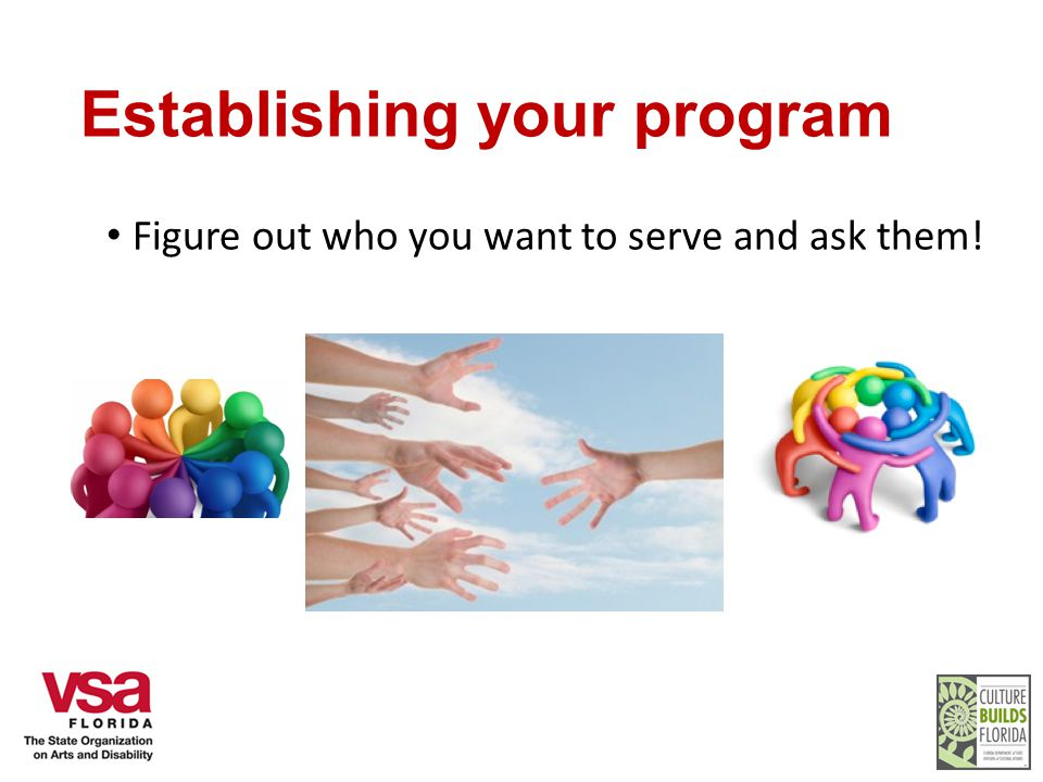 Establishing your program Figure out who you want to serve and ask them!