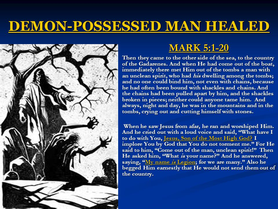 DEMON-POSSESSED MAN HEALED MARK 5:1-20 Then they came to the other side of the sea, to the country of the Gadarenes.