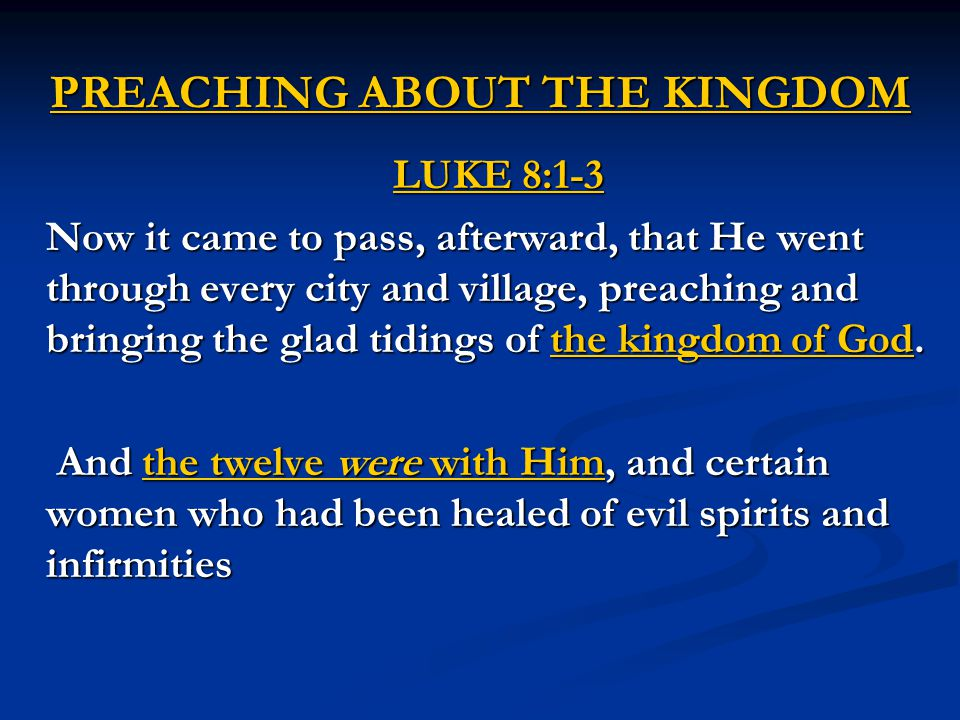 PREACHING ABOUT THE KINGDOM LUKE 8:1-3 Now it came to pass, afterward, that He went through every city and village, preaching and bringing the glad tidings of the kingdom of God.