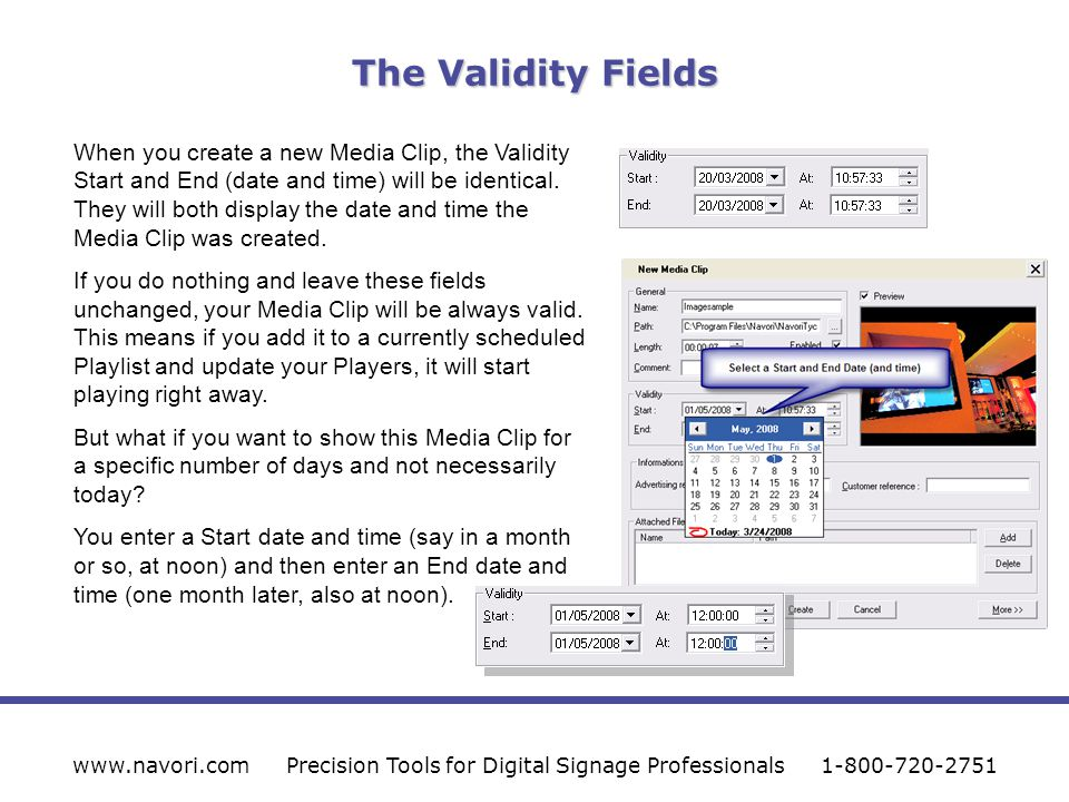 The Validity Fields www.navori.comPrecision Tools for Digital Signage Professionals1-800-720-2751 When you create a new Media Clip, the Validity Start