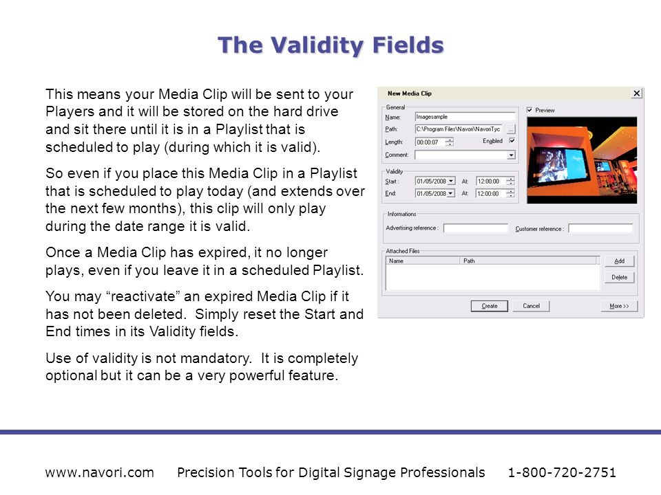 The Validity Fields www.navori.comPrecision Tools for Digital Signage Professionals1-800-720-2751 This means your Media Clip will be sent to your Play