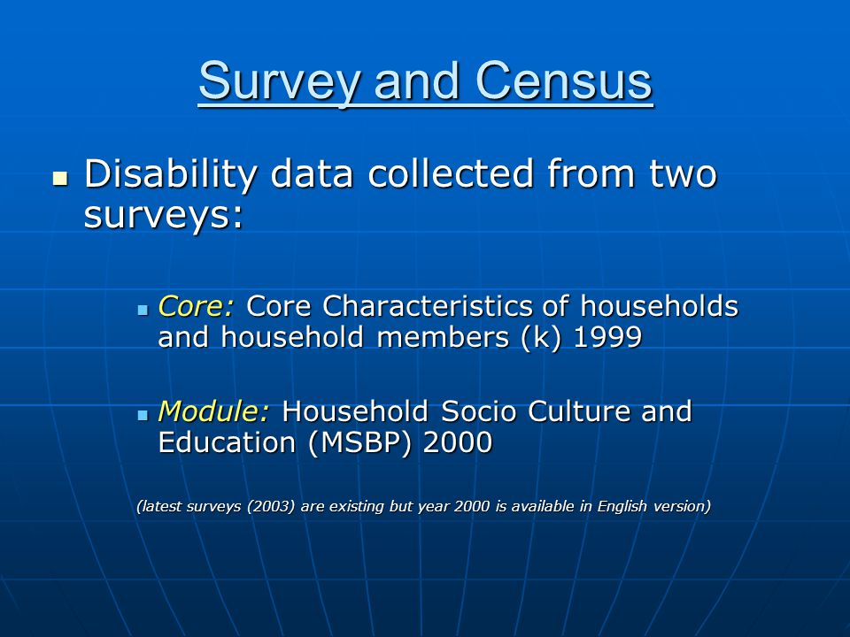 Survey and Census Disability data collected from two surveys: Disability data collected from two surveys: Core: Core Characteristics of households and