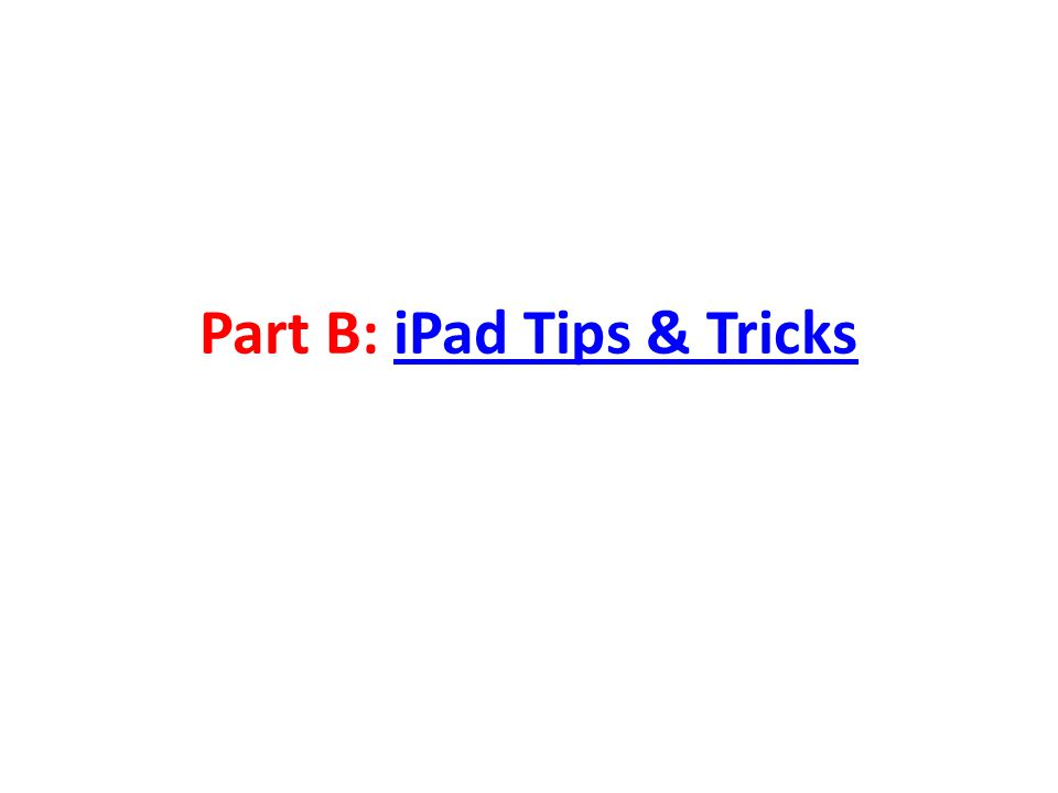 Part B: iPad Tips & TricksiPad Tips & Tricks