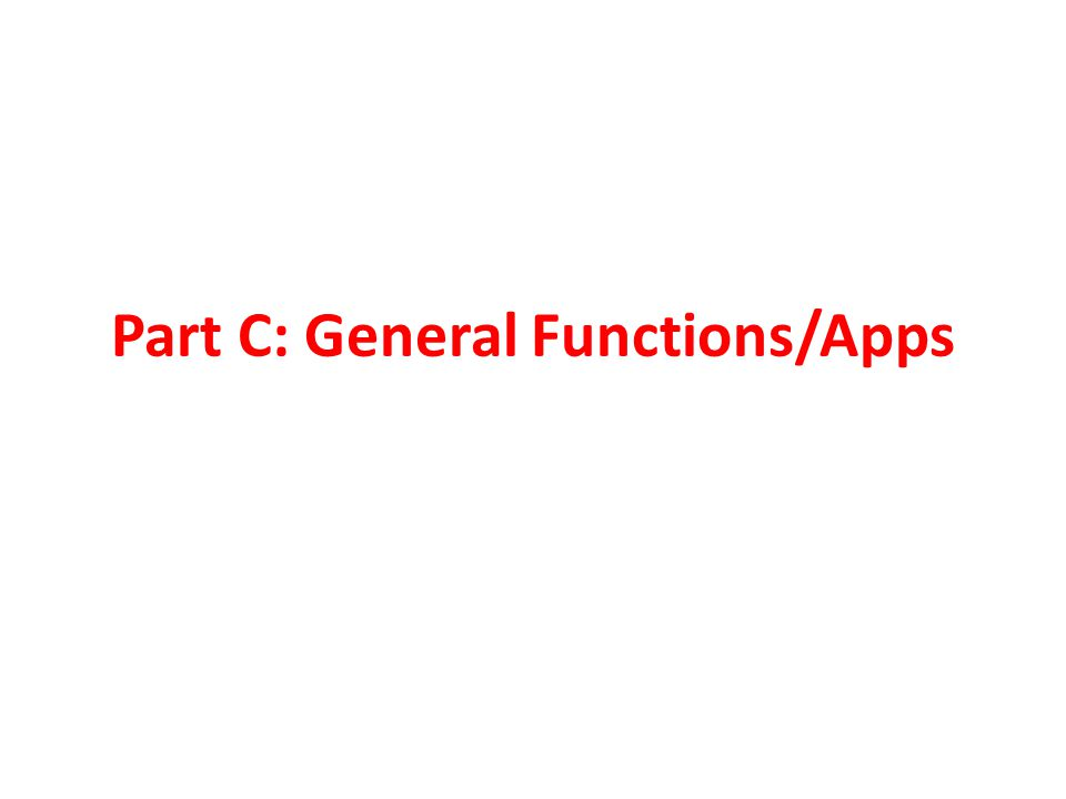 Part C: General Functions/Apps