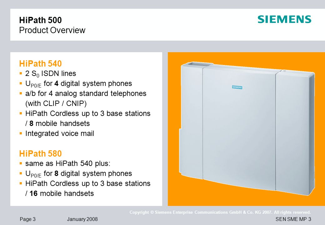 Page 3 January 2008 SEN SME MP 3 Copyright © Siemens Enterprise Communications GmbH & Co. KG 2007. All rights reserved. HiPath 500 Product Overview Hi