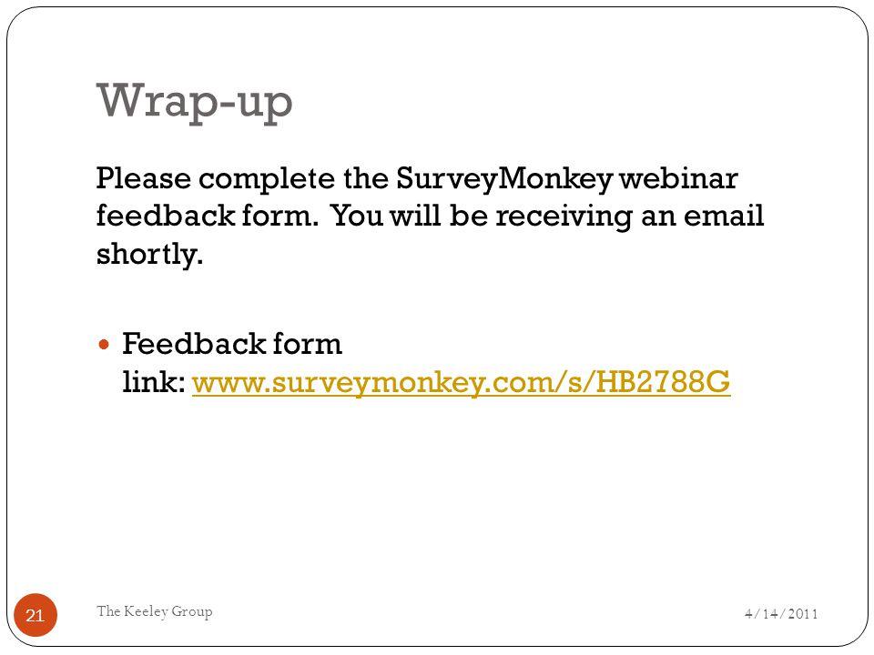 Wrap-up 4/14/2011 The Keeley Group 21 Please complete the SurveyMonkey webinar feedback form.