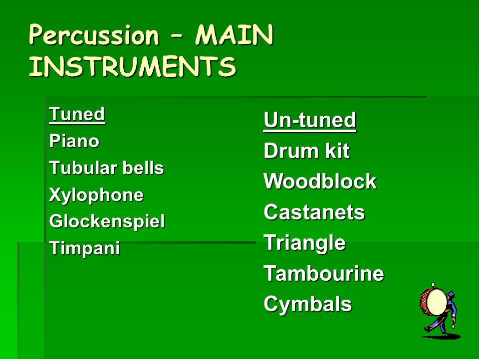 Percussion – MAIN INSTRUMENTS TunedPiano Tubular bells XylophoneGlockenspielTimpani Un-tuned Drum kit WoodblockCastanetsTriangleTambourineCymbals