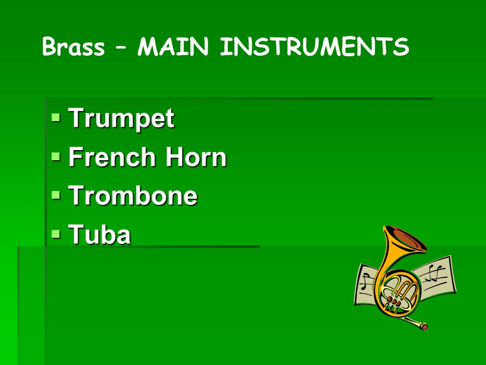  Trumpet  French Horn  Trombone  Tuba Brass – MAIN INSTRUMENTS