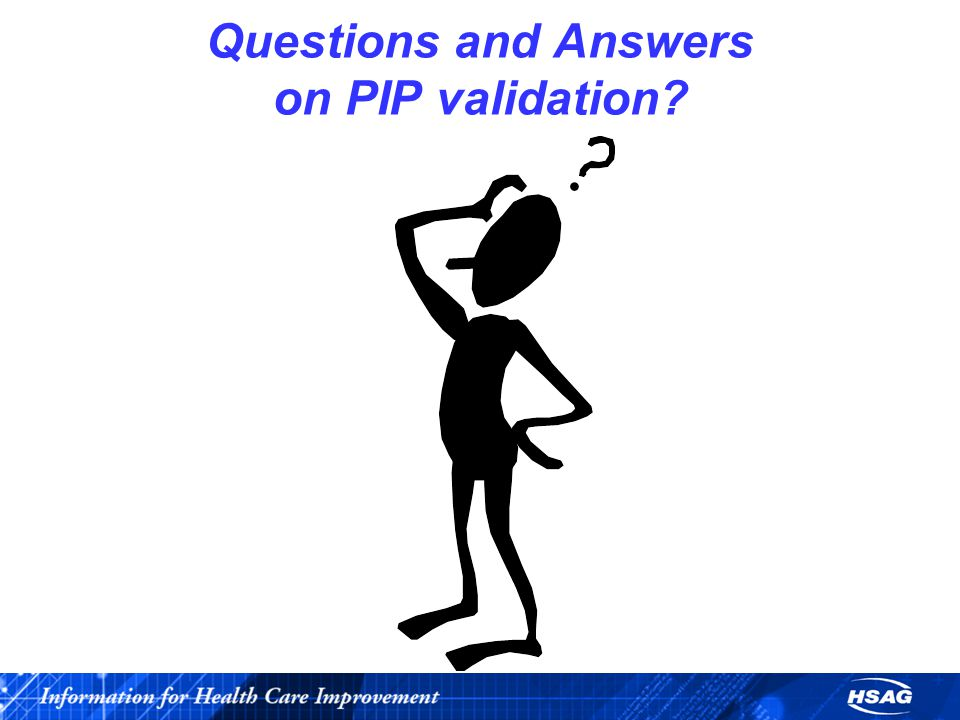 Questions and Answers on PIP validation