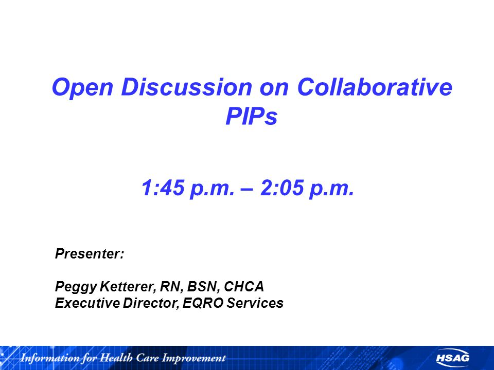 Open Discussion on Collaborative PIPs 1:45 p.m. – 2:05 p.m.