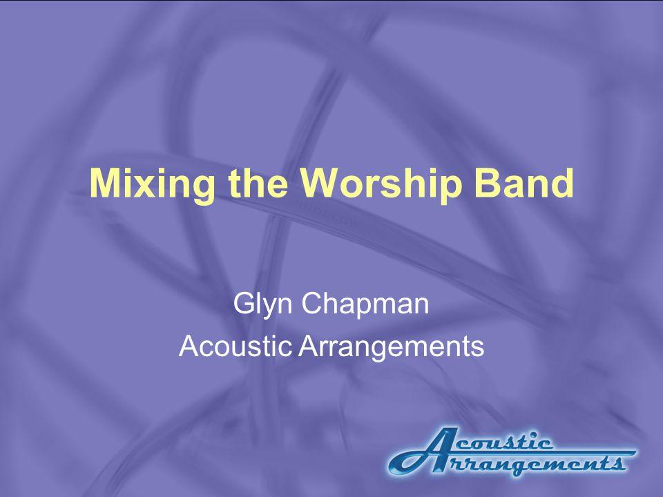 Mixing the Worship Band Glyn Chapman Acoustic Arrangements