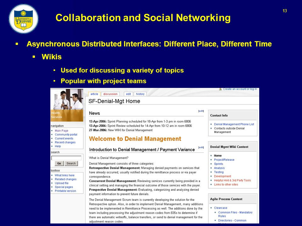 13 Collaboration and Social Networking  Asynchronous Distributed Interfaces: Different Place, Different Time  Wikis Used for discussing a variety of topics Popular with project teams