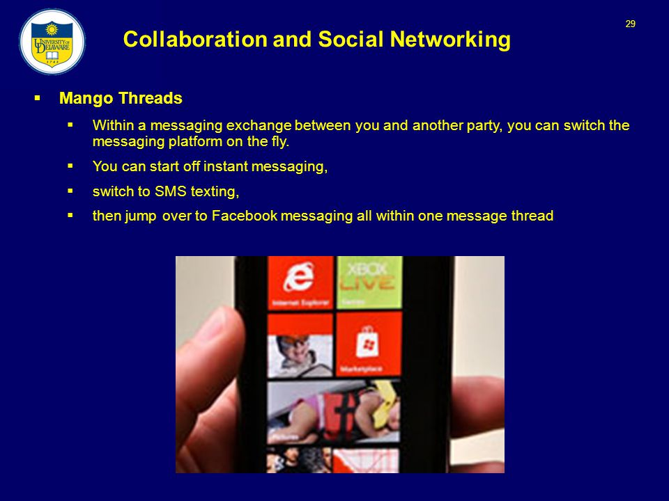 29 Collaboration and Social Networking  Mango Threads  Within a messaging exchange between you and another party, you can switch the messaging platform on the fly.