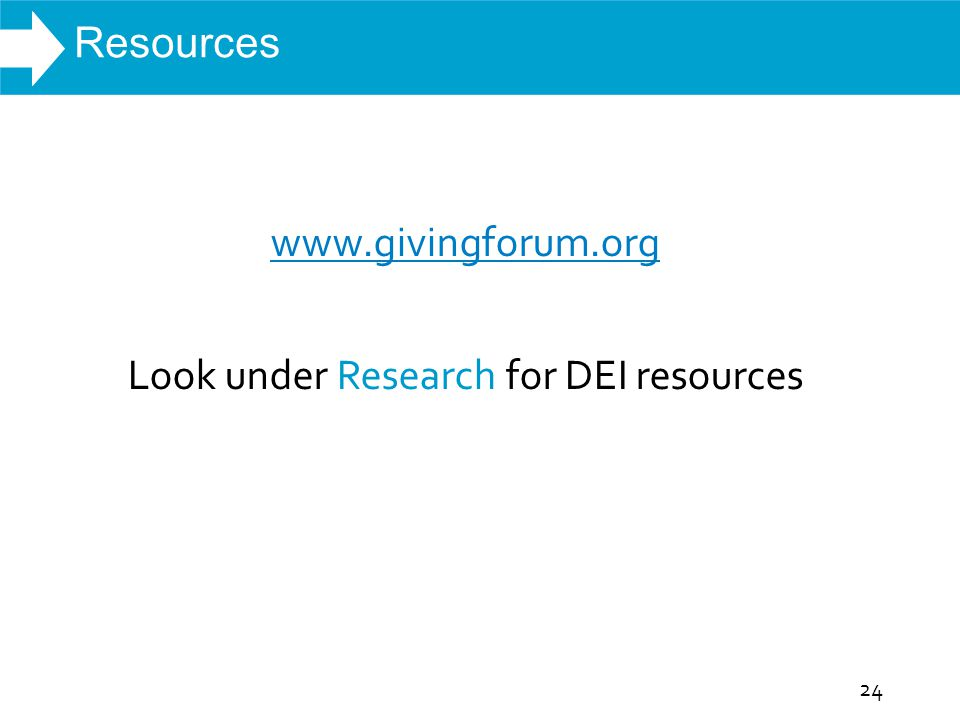 WHAT WE DO www.givingforum.org Look under Research for DEI resources Resources 24