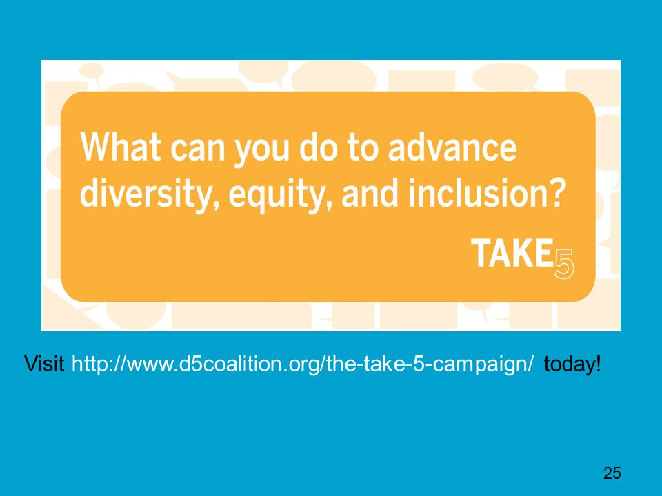 Visit http://www.d5coalition.org/the-take-5-campaign/ today! 25