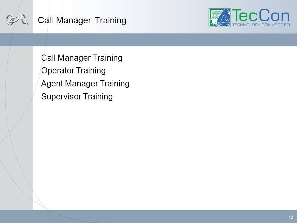 12 Call Manager Training Operator Training Agent Manager Training Supervisor Training