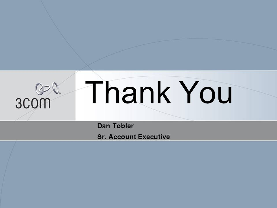 Thank You Dan Tobler Sr. Account Executive