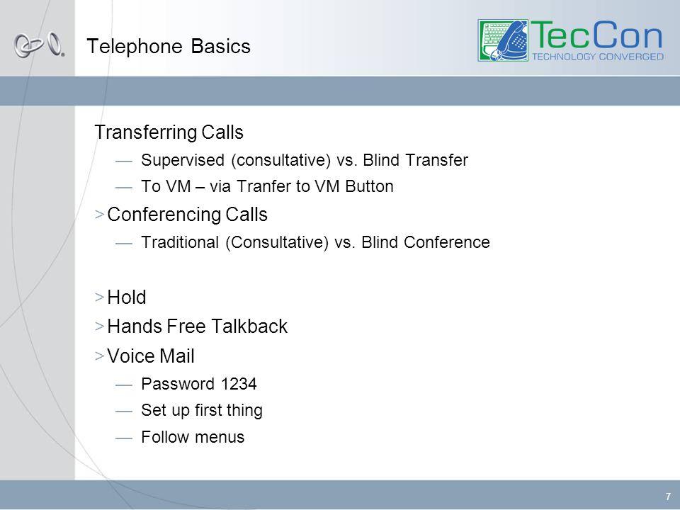 7 Telephone Basics Transferring Calls —Supervised (consultative) vs. Blind Transfer —To VM – via Tranfer to VM Button  Conferencing Calls —Traditiona