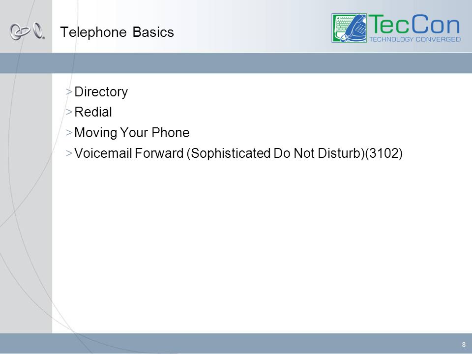 8 Telephone Basics  Directory  Redial  Moving Your Phone  Voicemail Forward (Sophisticated Do Not Disturb)(3102)