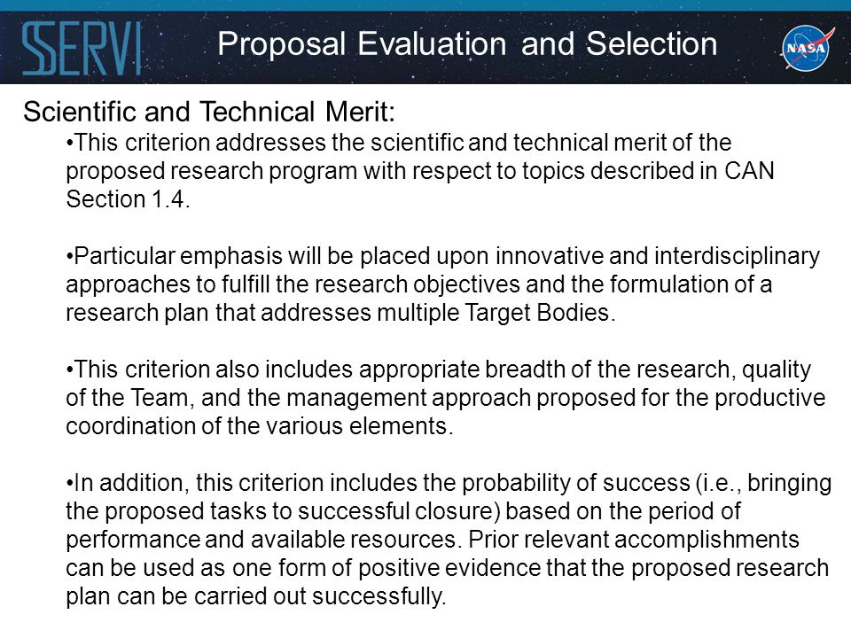 Proposal Evaluation and Selection Scientific and Technical Merit: This criterion addresses the scientific and technical merit of the proposed research program with respect to topics described in CAN Section 1.4.