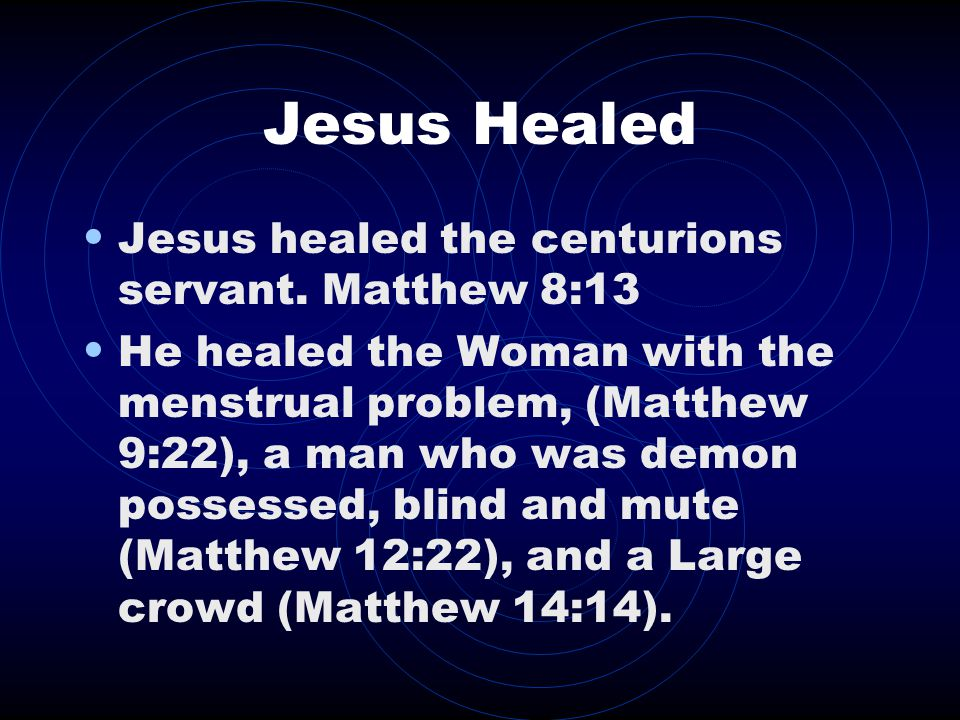 Jesus Healed Jesus healed the centurions servant.
