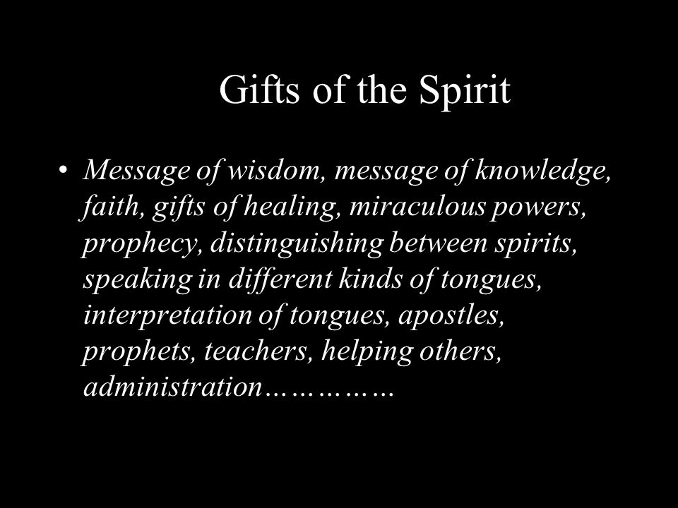 Gifts of the Spirit Message of wisdom, message of knowledge, faith, gifts of healing, miraculous powers, prophecy, distinguishing between spirits, spe