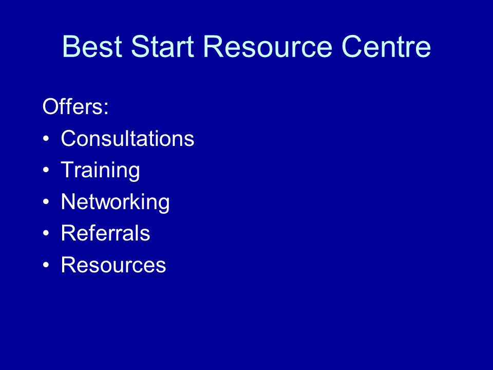 Best Start Resource Centre Offers: Consultations Training Networking Referrals Resources
