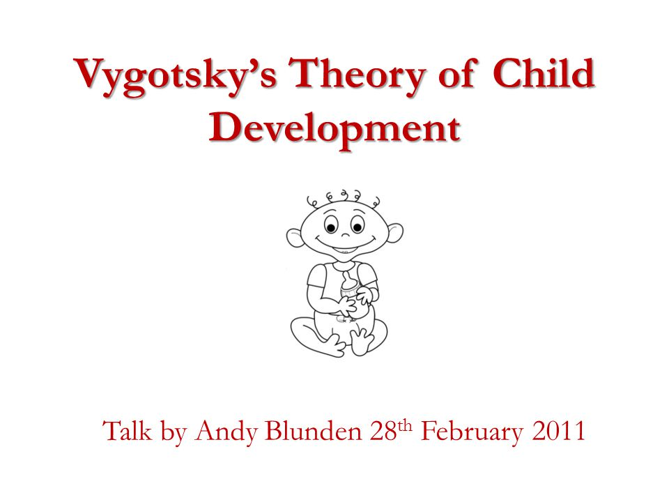 Vygotsky's Theory of Child Development Talk by Andy Blunden 28 th February 2011