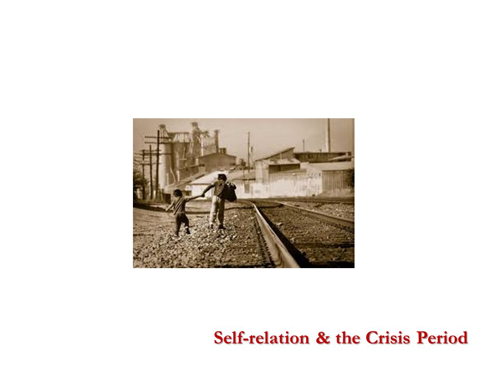 Self-relation & the Crisis Period