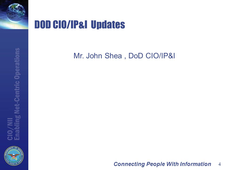 Connecting People With Information 4 DOD CIO/IP&I Updates Mr. John Shea, DoD CIO/IP&I