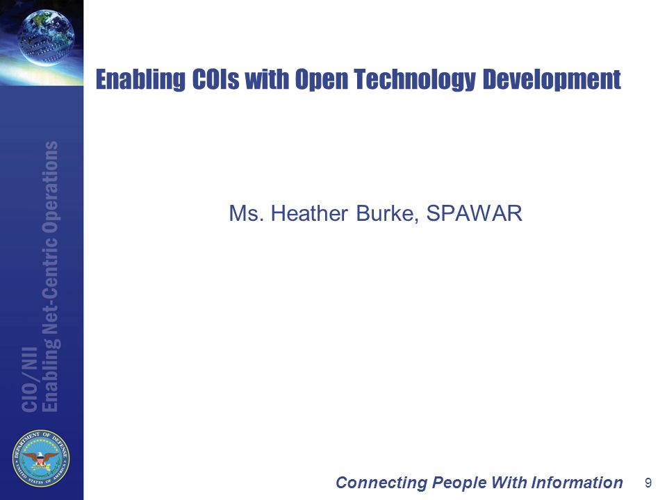 Connecting People With Information 9 Enabling COIs with Open Technology Development Ms.