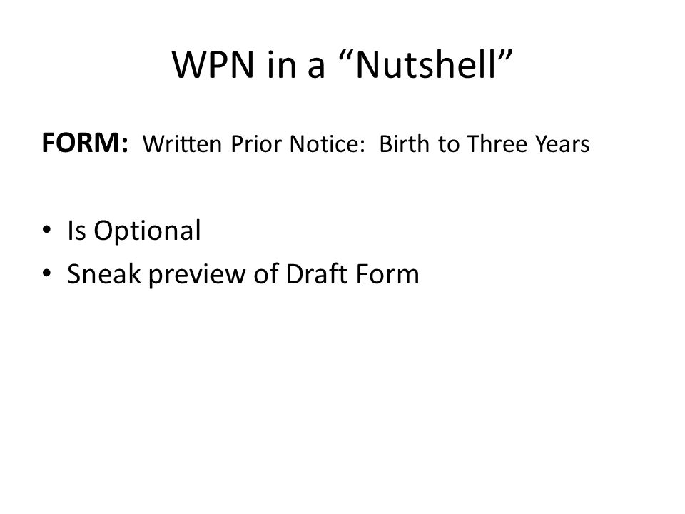 "WPN in a ""Nutshell"" FORM: Written Prior Notice: Birth to Three Years Is Optional Sneak preview of Draft Form"