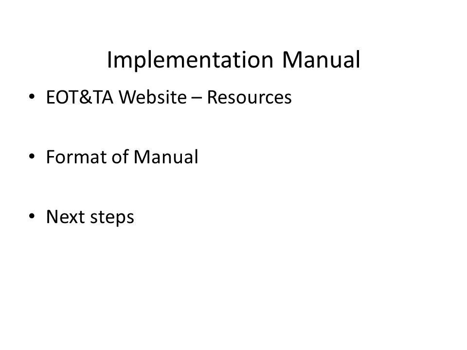 Implementation Manual EOT&TA Website – Resources Format of Manual Next steps