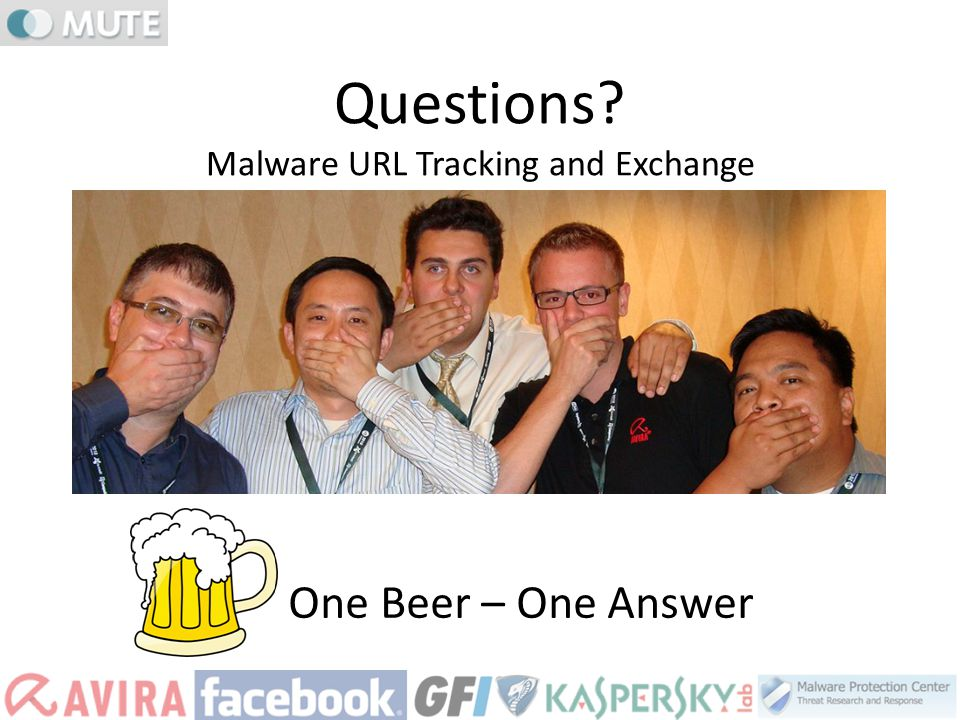Questions? Malware URL Tracking and Exchange One Beer – One Answer
