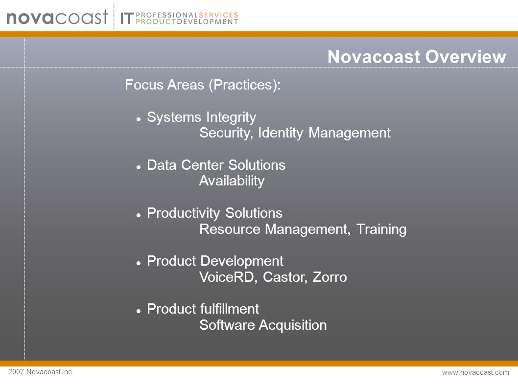 2007 Novacoast Inc www.novacoast.com DSA Architecture Lightweight agent  Installs and runs silently, cross platform and self contained  Talks to management console and other agents  Can download files, execute commands, and send back results  Extended with plugins that are downloaded on the fly, each of which performs a specific task or attack Rule-based attack engine  Aggregates data coming back from the agents  Constructs a big picture of the network s security  Decides how, when, and where to attack Management console GUI  Python.