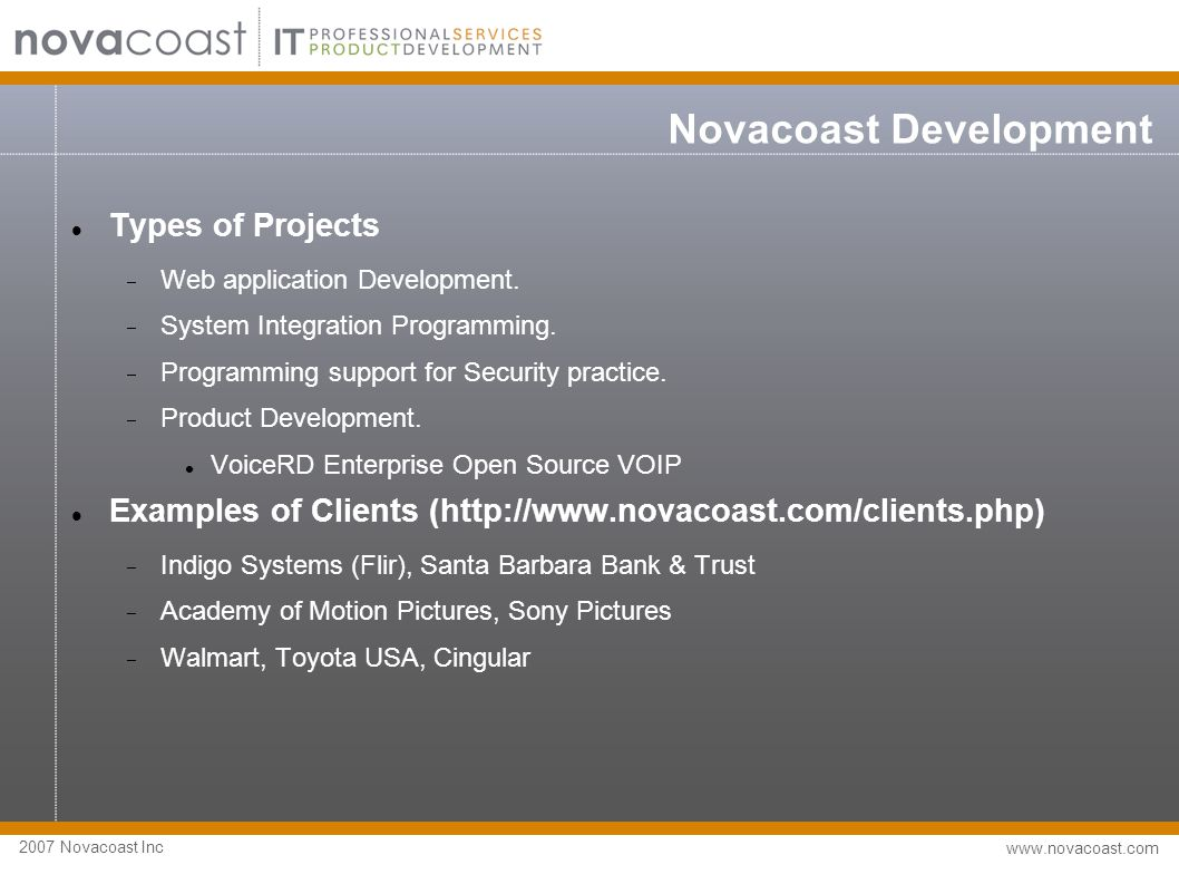 2007 Novacoast Inc www.novacoast.com Novacoast Development Software  100% Linux  Open Source  Best of Breed Programming languages  Anything non-Microsoft  The best tool for the job  (Python, PHP, XSLT...)